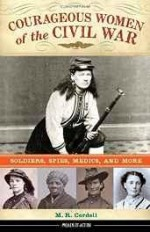 Courageous Women of the Civil War: Soldiers, Spies, Medics, and Moreby: Cordell, M. R. - Product Image