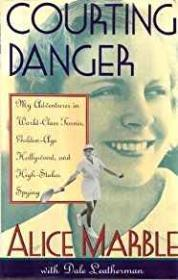 Courting Danger - My Adventures in World-Class Tennis, Golden-Age Hollywood and High Stakes SpyingMarble, Alice - Product Image