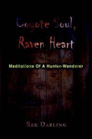 Coyote Soul, Raven Heart: Meditations Of A Hunter-WandererDarling, Reg - Product Image