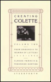 Creating Colette: Vol. 2, from Baroness to Woman of Letters 1912-1954Francis, Claude - Product Image