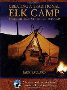 Creating a Traditional Elk Camp: Where The Heart Of The Hunt Is FoundBallard, Jack - Product Image