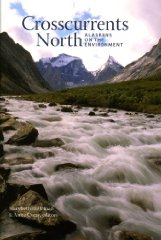 Crosscurrents North: Alaskans on the EnvironmentCoray, Anne (Editor) - Product Image