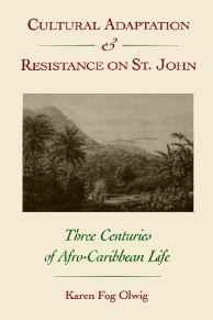 Cultural Adaptation and Resistance on St. John: Three Centuries of Afro-Caribbean LifeOlwig, Karen F. - Product Image