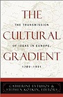 Cultural Gradient, The : The Transmission of Ideas in Europe, 1789-1991Dickey, Lawrence - Product Image
