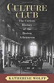 Culture Club: The Curious History of the Boston AthenaeumWolff, Katherine - Product Image