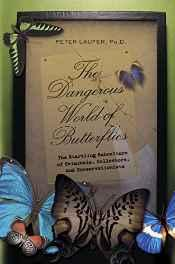 Dangerous World of Butterflies, The: The Startling Subculture of Criminals, Collectors, and ConservationistsLaufer, Peter - Product Image
