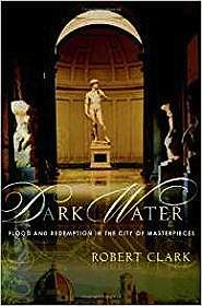 Dark Water: Flood and Redemption in the City of MasterpiecesClark, Robert - Product Image