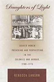 Daughters of Light: Quaker Women Preaching and Prophesying in the Colonies and Abroad, 1700-1775Larson, Rebecca - Product Image