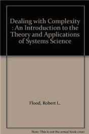 Dealing with Complexity: An Introduction to the Theory and Application of Systems ScienceFlood, Robert L. - Product Image