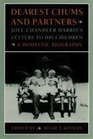 Dearest Chums and Partners - Joel Chandler Harris's Letters to His Children - A Domestic BiographyHarris, Joel Chandler/Hugh T. Keenan (Editor) - Product Image