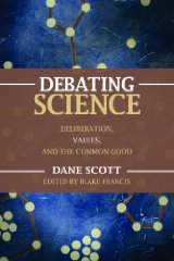 Debating Science: Deliberation, Values, and the Common GoodScott, Dane (Editor) - Product Image