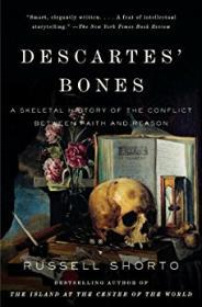 Descartes' Bones: A Skeletal History of the Conflict between Faith and ReasonShorto, Russell - Product Image