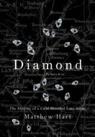 Diamond : The History of a Cold-Blooded Love AffairHart, Matthew - Product Image