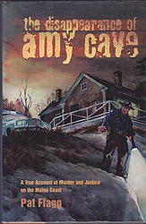 Disappearance of Amy Cave, The: A True Account of Murder and Justice in Maine (SIGNED COPY)Flagg, Pat - Product Image