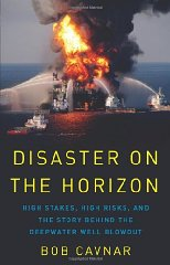 Disaster on the Horizon: High Stakes, High Risks, and the Story Behind the Deepwater Well BlowoutCavnar, Bob - Product Image