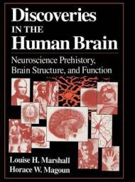 Discoveries in the Human Brain: Neuroscience Prehistory, Brain Structure, and FunctionMarshall, Louise H. - Product Image