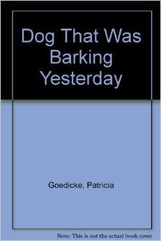 Dog That Was Barking Yesterday, The Goedicke, Patricia - Product Image