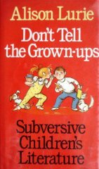 Don't Tell the Grown-Ups: Subversive Children's LiteratureLurie, Alison - Product Image