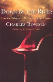 Down by the River : Drugs, Money, Murder, and FamilyBowden, Charles - Product Image