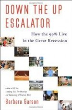 Down the Up Escalator: How the 99 Percent Live in the Great Recessionby: Garson, Barbara - Product Image