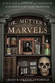 Dr. Mutter's Marvels: A True Tale of Intrigue and Innovation at the Dawn of Modern MedicineAptowicz, Cristin O'Keefe - Product Image