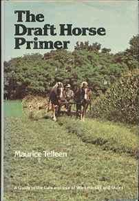Draft Horse Primer, The: A Guide to the Care and Use of Work Horses and MulesTelleen, Maurice - Product Image