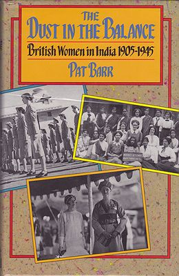 Dust in the Balance -British Women in India 1905 - 1945Barr, Pat - Product Image