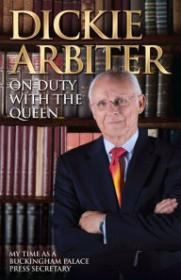 Duty With The Queen My Time As A Buckingham Palace Press Secretary, OnArbiterBarrett-Lee, Dickie Lynne - Product Image