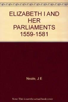 ELIZABETH I AND HER PARLIAMENTS 1559-1581. (vol 1) J. E. Neale, (John Ernest), - Product Image