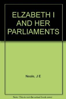 ELIZABETH I AND HER PARLIAMENTS 1584-1601. (volume 2) J. E. Neale, (John Ernest), - Product Image