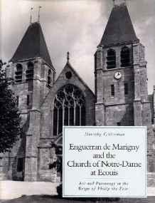 ENGUERRAN de MARIGNY AND THE CHURCH OF NOTRE-DAME AT ECOUIS Art and patronage in the reign of Philip the FairGillerman, Dorothy - Product Image