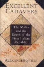 EXCELLENT CADAVERS: The Mafia and the Death of the First Italian Republicby: Stille, Alexander - Product Image