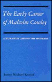 Early Career of Malcolm Cowley: A Humanist Among the ModernsKempf, James M. - Product Image