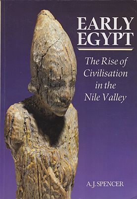 Early Egypt: The Rise of Civilization in the Nile Valley Spencer, A. J. - Product Image