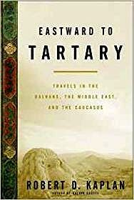 Eastward to Tartary: Travels in the Balkans, the Middle East, and the CaucasusKaplan, Robert D. - Product Image