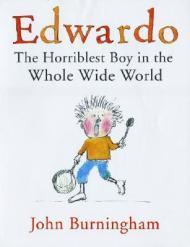 Edwardo: The Horriblest Boy in the Whole Wide WorldBurningham, John - Product Image