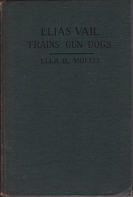 Elias Vail Trains Gun DogsMoffit, Ella B. - Product Image