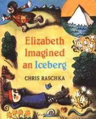 Elizabeth imagined an icebergRaschka, Christopher, Illust. by: Christopher Raschka  - Product Image