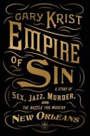 Empire of Sin: A Story of Sex, Jazz, Murder, and the Battle for Modern New OrleansKrist, Gary - Product Image