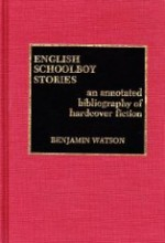 English Schoolboy Stories : An Annotated Bibliography of Hardcover Fictionby: Watson, Benjamin - Product Image
