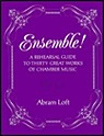 Ensemble: A Rehearsal Guide to Thirty Great Works of Chamber MusicLoft, Abram - Product Image