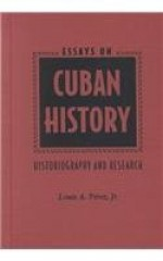 Essays on Cuban History: Historiography and Researchby: Perez Jr., Louis A. - Product Image