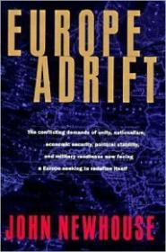 Europe Adrift: The conflicting demands of unity, nationalism, economic security, political stab ility, and military readiness now facing aby: Newhouse, John - Product Image