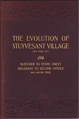 Evolution of Stuyvesant Village (New York City), The: Tenth to Bleeker Streets, Broadway to Second Avenue and Around ThereRikeman, A. A. - Product Image