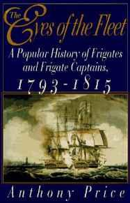 Eyes of the Fleet, The: A Popular History of Frigates and Frigate Captains 1793-1815Price, Anthony - Product Image