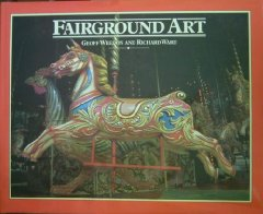 Fairground Art, Travelling Fairs: The Art Forms of Travelling Fairs, Carousels and Carnival MidwaysWeedon, Geoff & Richard Ward - Product Image