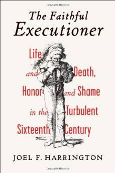 Faithful Executioner, The: Life and Death, Honor and Shame in the Turbulent Sixteenth Century F., Joel (Joel Francis) Harrington - Product Image