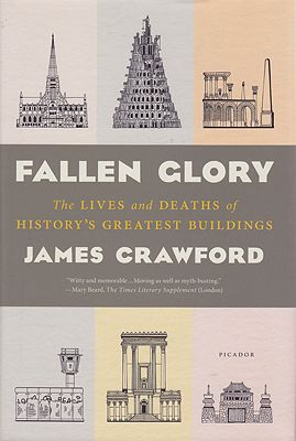 Fallen Glory - The Lives and Deaths of History's Greatest BuildingsCrawford, James - Product Image