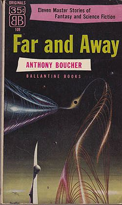 Far and Away: Eleven Fantasy and Science-Fiction Stories Boucher, Anthony - Product Image