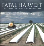Fatal Harvest: The Tragedy of Industrial AgricultureKimbrell (Ed.), Andrew - Product Image